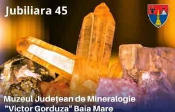"""Moment aniversar, """"Jubiliara 45"""", la Muzeul de Mineralogie """"Victor Gorduza"""" din Baia Mare"""